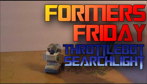 Formers Friday - Throttlebot Searchlight