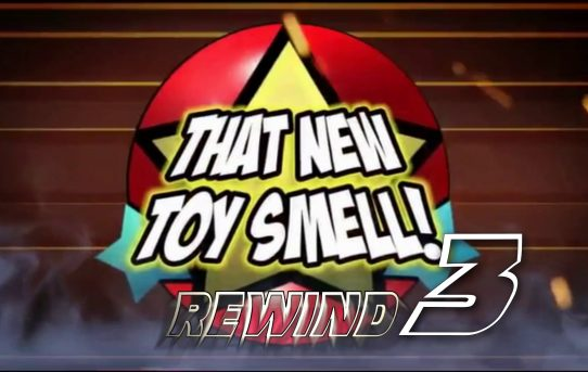 That New Toy Smell Rewind 3