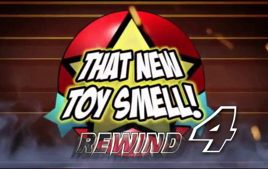 That New Toy Smell Rewind 4