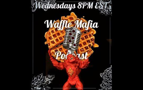 Waffle Mafia Podcast Episode 9 - Beast Man!