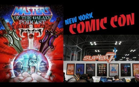 Masters of the Galaxy Episode 41 - NYCC and Super 7 Newz!