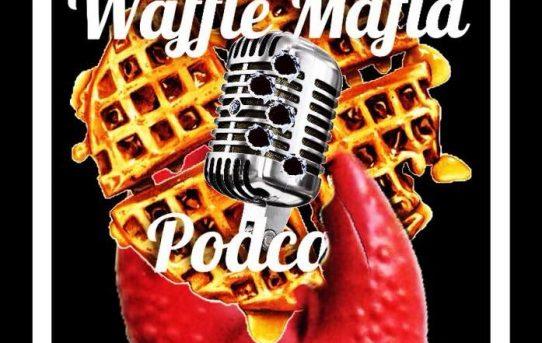 Waffle Mafia Podcast Episode 24 - Clawful!