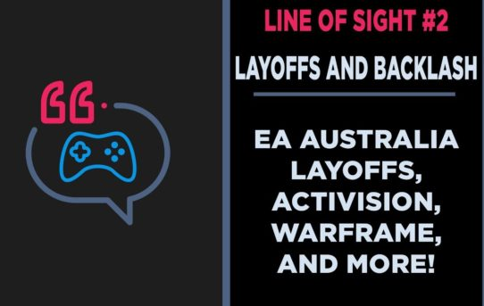 LayoffPalooza Activision, EA, and Warframe Backlash! Line of Sight #2