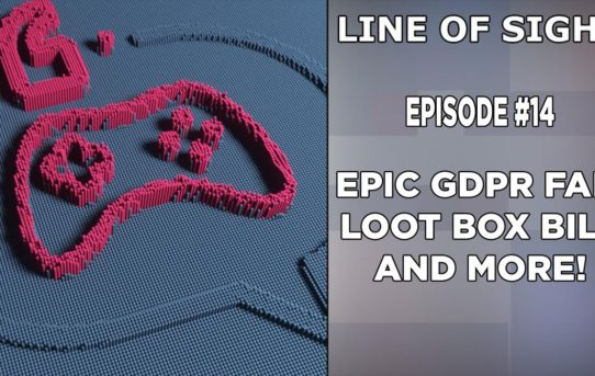 Epic GDPR Fail, Loot Box Bill, and more! Line of Sight #14: