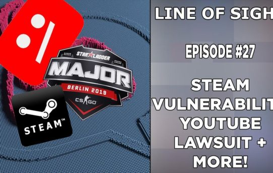 Steam Vulnerability, YouTube Lawsuit, and Starladder CS:GO DMCA Strikes! Line of Sight #27
