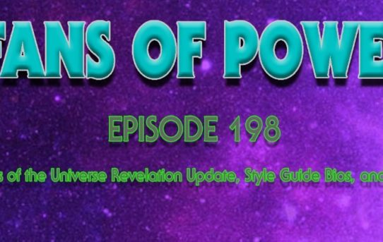 Fans of Power Episode 198 - Masters of the Universe Revelation Update, Style Guide bios, and more!