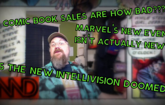 Nerd News Desk - New Comics Don't Sell! Intellivision Lives?