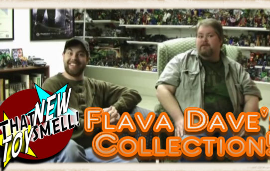 That New Toy Smell Episode 25 - Flava Dave's Collection!