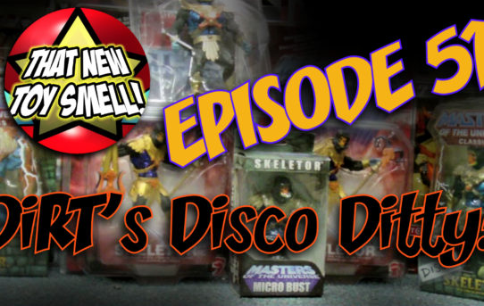That New Toy Smell Episode 51 - DiRT'S DiSCo DiTTy!