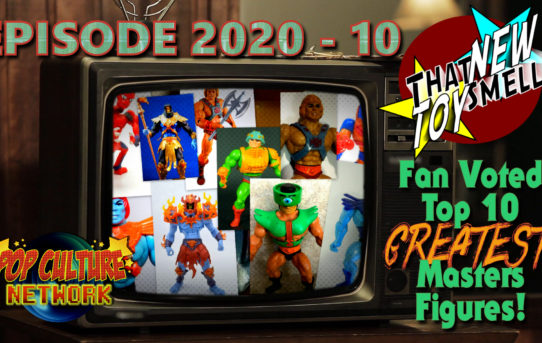That New Toy Smell Episode 2020 - 10: Top 10 GREATEST Masters of the Universe Figures!