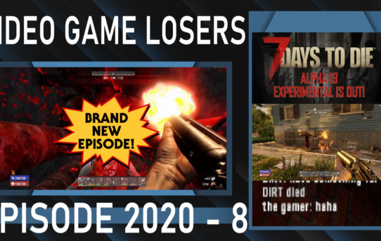 Video Game Losers Episode 2020 - 8: 7 Days To Die Alpha 19